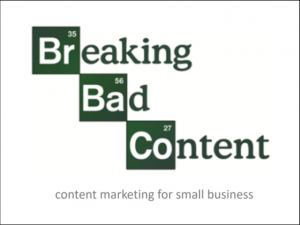 Breaking Bad Content Marketing for small business presentation for real estate agents and bookkeepers AND writers